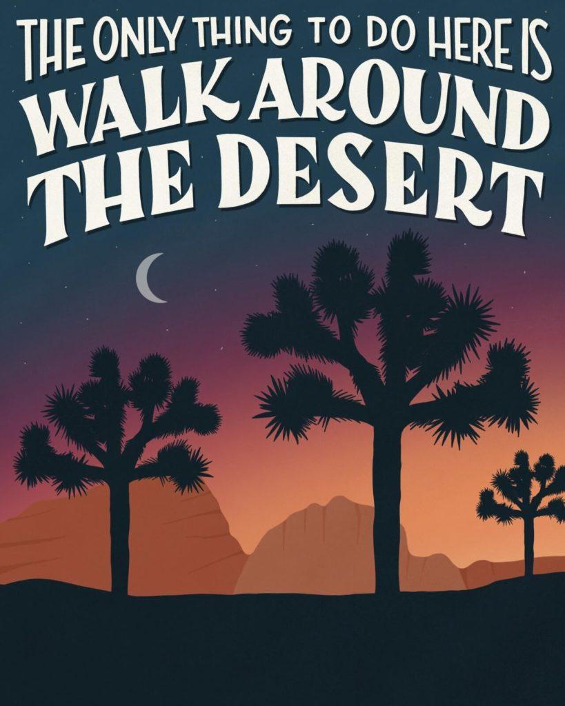 """פוסטר של אמבר שר עם ציור של פארק ג'ושוע טרי והכיתוב """"The only thing to do here is walk around the desert"""""""